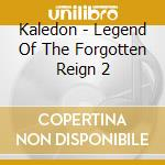 Kaledon - Legend Of The Forgotten Reign 2 cd musicale di KALEDON