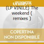 (LP VINILE) The weekend ( remixes ) lp vinile di Michael Gray