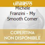 Michele Franzini - My Smooth Corner cd musicale di FRANZINI MICHELE