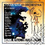 Lydian Sound Orchestra - Monk At Town Hall & More cd musicale di LYDIAN SOUND ORCHEST