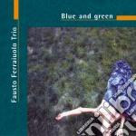 Fausto Ferraiuolo Trio - Blue And Green cd musicale di FERRAIUOLO FAUSTO TR