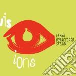 Ferra/Bonaccorso/Sferra - Visions cd musicale di FERRA/BONACCORSO/SFE