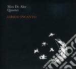 Max De Aloe Quartet - Lirico Incanto cd musicale di MAX DE ALOE QUARTET