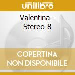 Valentina - Stereo 8 cd musicale di Stereo8