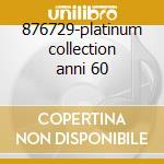876729-platinum collection anni 60 cd musicale di Artisti Vari