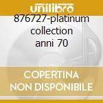 876727-platinum collection anni 70 cd musicale di Artisti Vari