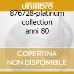 876728-platinum collection anni 80 cd musicale di Artisti Vari
