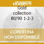 Gold collection 80/90 1-2-3 cd musicale di Artisti Vari