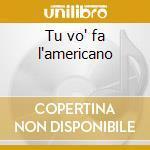 Tu vo' fa l'americano cd musicale di Renato Carosone