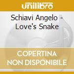 Love's snake cd musicale di Angelo Schiavi