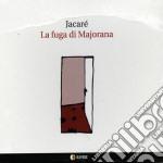 Jacare' - La Fuga Di Majorana cd musicale di Jacare'