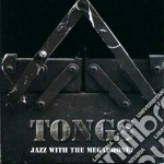 JAZZ WITH THE MEGAPHONE?                  cd musicale di TONGS