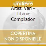 Artisti Vari - Titanic Compilation cd musicale di Artisti Vari