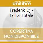 Frederik Dj - Follia Totale cd musicale di ARTISTI VARI