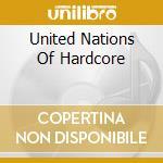 UNITED NATIONS OF HARDCORE cd musicale di ARTISTI VARI