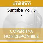 Suntribe Vol. 5 - cd musicale di ARTISTI VARI