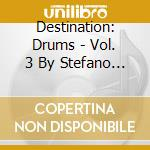DESTINATION DRUMS 3 cd musicale di NOFERINI STEFANO