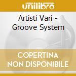 Artisti Vari - Groove System cd musicale di ARTISTI VARI
