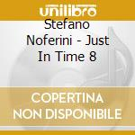 Noferini Stefano - Just In Time 8 cd musicale di ARTISTI VARI
