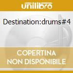DESTINATION:DRUMS#4 cd musicale di Artisti Vari