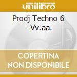 Vv.aa. cd musicale di Prodj techno 6