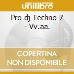 Pro-dj Techno 7 - Vv.aa. cd musicale di Pro-dj techno 7