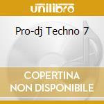Pro-dj Techno 7 cd musicale di Artisti Vari