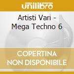 Artisti Vari - Mega Techno 6 cd musicale di ARTISTI VARI