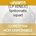 (LP VINILE) Syntomatic squad lp vinile di Squad Syntomatic