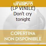 (LP VINILE) Don't cry tonight lp vinile di Lovers 80'