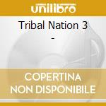 Tribal Nation 3 - cd musicale di ARTISTI VARI