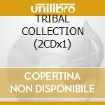 TRIBAL COLLECTION (2CDx1) cd musicale di ARTISTI VARI