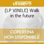 (LP VINILE) Walk in the future lp vinile di Atomiko