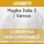 Magika Italia 2 cd musicale di ARTISTI VARI