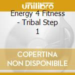 Energy 4 Fitness - Tribal Step 1 cd musicale di Energy 4 fitness