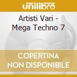 Artisti Vari - Mega Techno 7 cd musicale di ARTISTI VARI