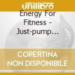 Just-pump vol.8 cd musicale di Energy for fitness