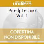 Pro-dj Techno Vol. 1 - Vv.aa. cd musicale di ARTISTI VARI