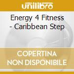 Energy 4 Fitness - Caribbean Step cd musicale di Energy 4 fitness