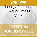 Aqua fitness vol.3 cd musicale di Energy 4 fitness