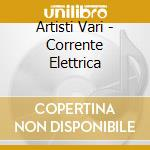 Artisti Vari - Corrente Elettrica cd musicale di ARTISTI VARI