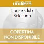 HOUSE CLUB SELECTION cd musicale di ARTISTI VARI