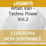 Artisti Vari - Techno Power Vol.2 cd musicale di ARTISTI VARI
