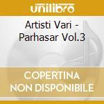 Artisti Vari - Parhasar Vol.3 cd musicale di ARTISTI VARI