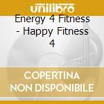 Happy fitness 4 cd musicale di Energy 4 fitness