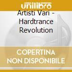 Artisti Vari - Hardtrance Revolution cd musicale di ARTISTI VARI