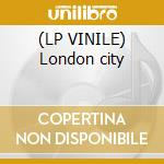 (LP VINILE) London city lp vinile di Liquid Love