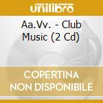 Club music the best tracks of cd musicale di Artisti Vari