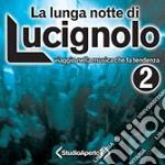 LA LUNGA NOTTE DI LUCIGNOLO 2 cd musicale di ARTISTI VARI