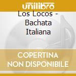 BACHATA ITALIANA cd musicale di LOS LOCOS
